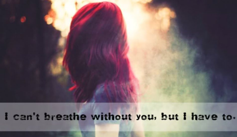 i-cant-breathe-without-you-but-i-have-to-break-up-quote