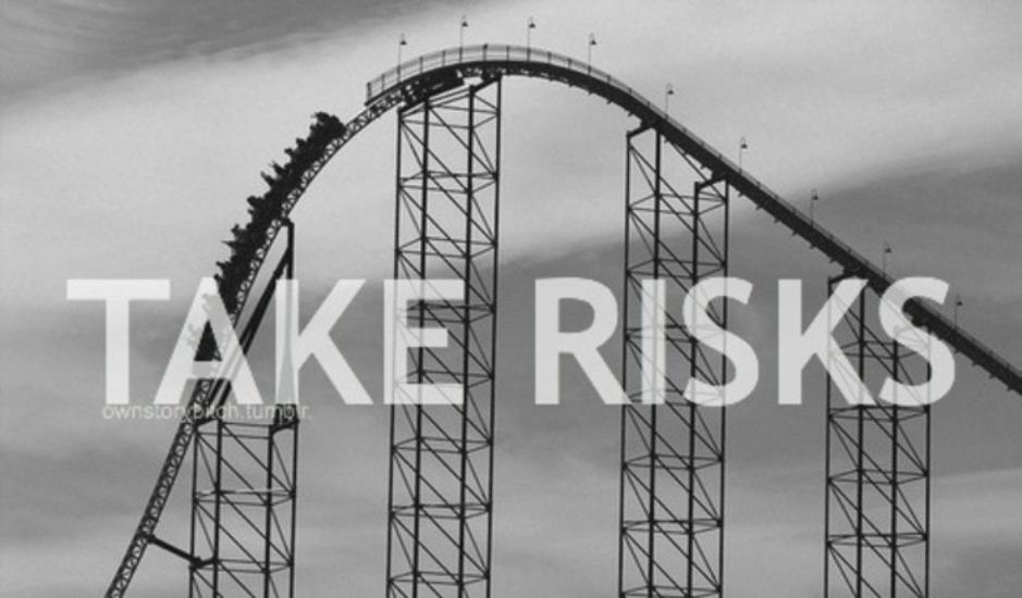 γιατί να πάρεις ρίσκο